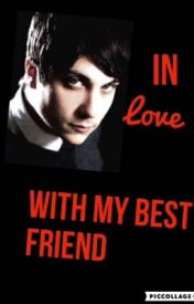 In Love With My Best Friend {Frerard} by myxrated-romance
