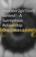 Xxskater2girl16xX contest! : A Surrepitous Relaionship One-Shot ! :) by vanilla_sunflowers22