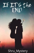 If It's The End by Shru_mystery