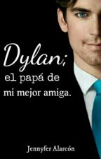 Dylan; the father of my best friend. [TERMINADA] by JennyLaRush20A
