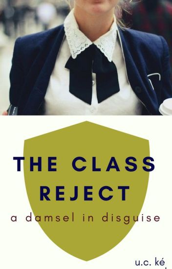The Class Reject: A Damsel in Disguise (Featured Story)