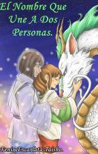 El Nombre Que Une A Dos Personas. by Fenix-Taisho