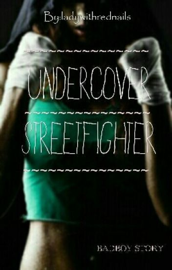 undercover streetfighter #Wattys2016