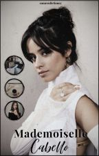 Mademoiselle Cabello ➸ [Camren] by CamrenFiction97