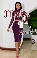 Make It Nasty 3 by UrbannWriter