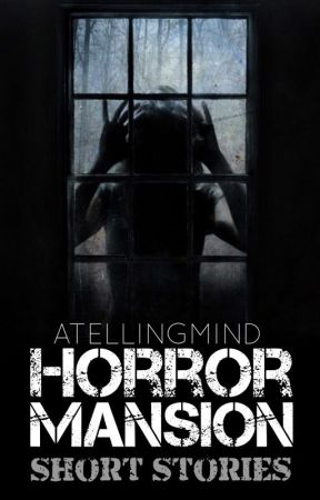 Horror Mansion: Short Stories by ATellingMind