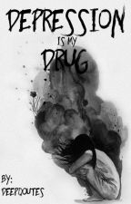Depression is my Drug by DeepQoutes