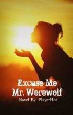 Excuse Me Mr. Werewolf by PlayerHOT