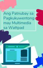 Ang Patnubay sa Pagkukuwentong may Multimedia sa Wattpad by AmbassadorsPH
