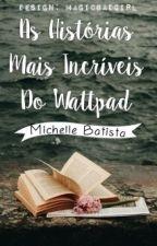 As Histórias Mais Incríveis do Wattpad (PAUSADO) by MiBatista