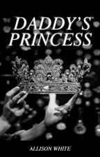 Daddy's Princess |DDLG| (EDITED) ✔ (#Wattys2016) by -allisonwrites