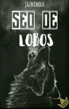 Sed De Lobos (Sin Editar) by jazminoca