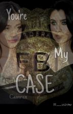 You're My Case --- CAMREN by AM__writer
