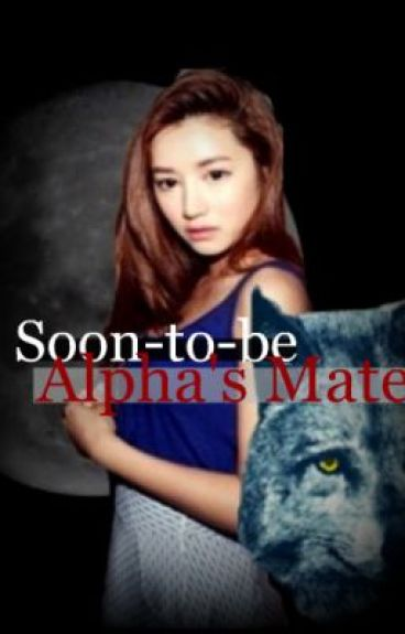 Soon-To-Be Alpha's Mate*Discontinued*