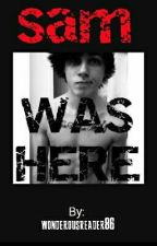 Sam Was Here by wonderousreader86