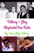 Trittany + Jiley Alphabet oneshots by Love_Jiley_Trittany