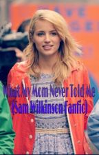 What My Mom Never Told Me (Sam Wilkinson Fanfic) by skatesbabyxx