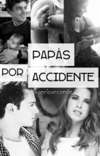 Papás Por Accidente [Adelanto] by sonrioxrcande
