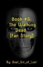 Book #5: The Walking Dead (Fan Story) by Goat_Sin_of_Lust