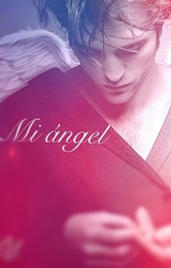 Mi Ángel (Robert Pattinson) (HOT). TERMINADA