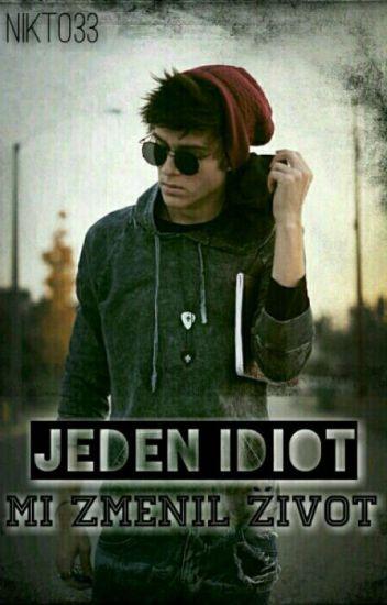 Jeden Idiot mi zmenil život✔