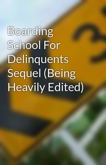 Boarding School For Delinquents Sequel (Being Edited) by IluvRain