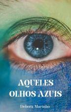 Aqueles Olhos Azuis by Debora_Marinho