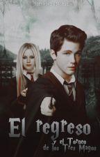 El Regreso & el Torneo de los Tres Magos (#UG&UP2) by IzzyHerondale98
