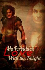 My Forbidden Love With the Knight by livinginmymindgirl