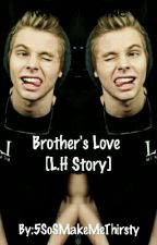 Brother's Love [L.H Story] by 5SoSMakeMeThirsty