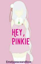 Hey, Pinkie by EmelyPeaceAndlove