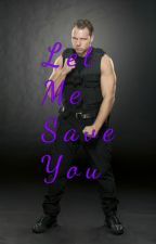 Let Me Save You (Dean Ambrose Love Story) by Courageous_Writer