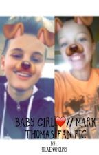 Baby Girl❤️// Mark Thomas Fan Fic by hilaenakoury