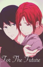 «For The Future» RinHaru Fanfic (Yaoi/BL). by GiaSw4g