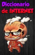 Diccionario de Internet (ADELANTO) by NigthmareUser