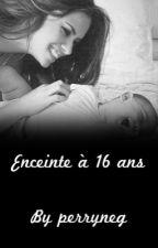 Enceinte A 16 Ans by Perryneg