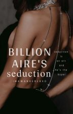 Billionaire's Seduction  by ImAWandererxo