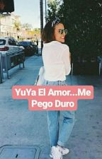 Yuya El Amor... Me Pego Duro  by veidahudson