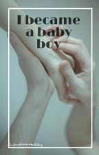 I became a baby boy (fic Larry Stylinson) #Wattys2016 by LouehhhHazzy