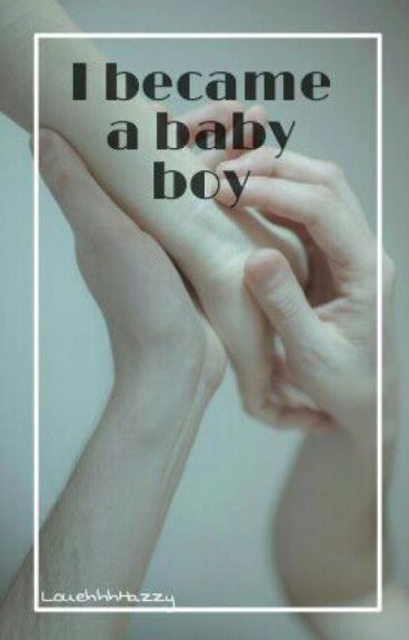 I became a baby boy (fic Larry Stylinson) #Wattys2016