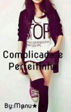 Complicada E Perfeitinha by ManuDragneel