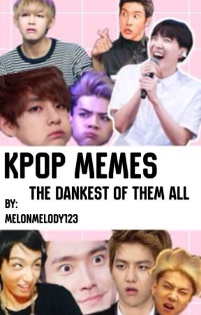 K-POP MEMES (the dankest of them all) by aominelover0000