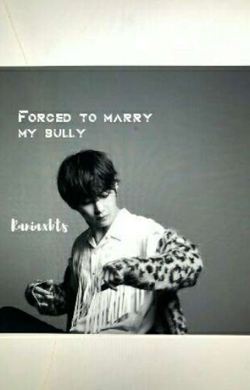 Forced To Marry My Bully /bts Kim Taehyung