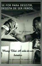 Muay Thai A Vida De Um Lutador by JacksonSylvh