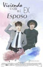 Viviendo Con Mi Ex Esposo -Editando- by Yoonmin1258