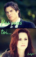 Pas Sans Toi... ( Damon/Bella 2) by ladyJl12