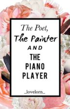 The Poet, the Painter & the Piano Player by _lovelorn_