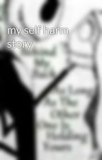 my self harm story by emofluff