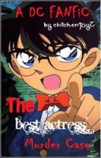 DETECTIVE CONAN FANFIC: The Best Actress' Murder Case by chickenj0yZ