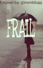 FRAIL (Book 1) by _mmbbqq_